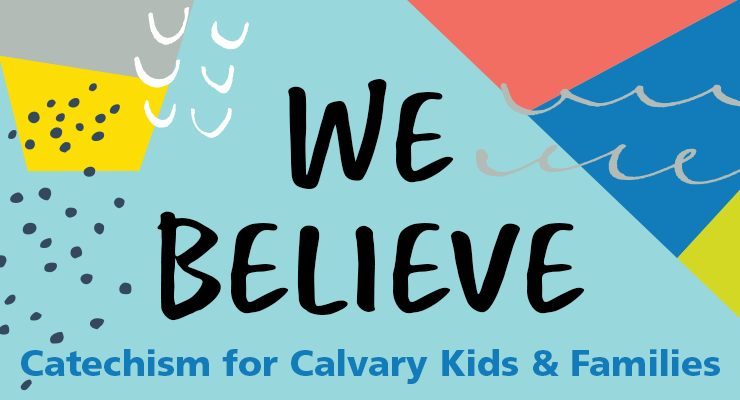 We Believe: Catechism for Calvary Kids & Families